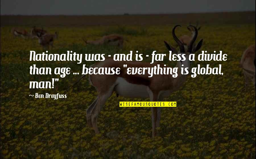 Nationality's Quotes By Ben Dreyfuss: Nationality was - and is - far less