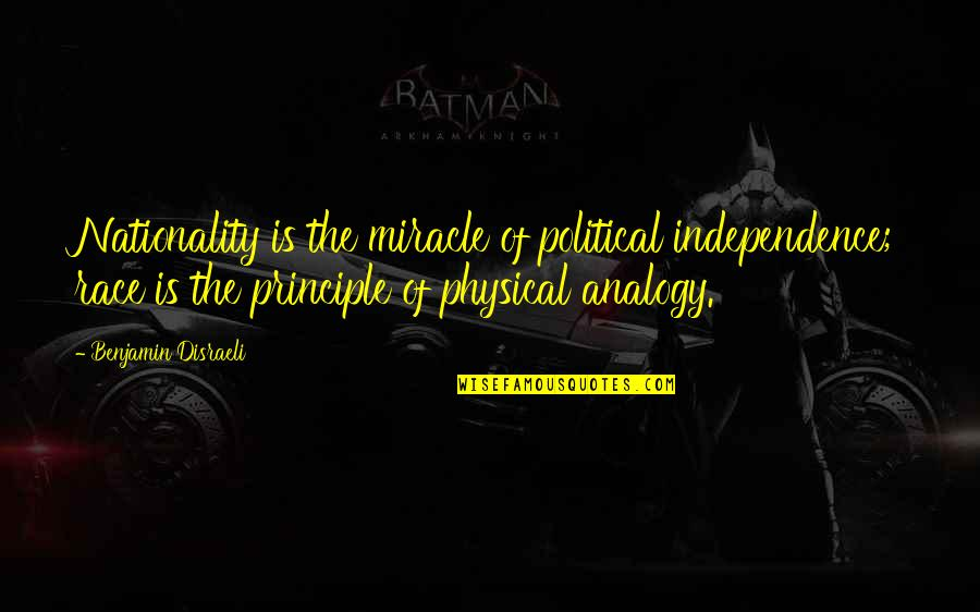 Nationality's Quotes By Benjamin Disraeli: Nationality is the miracle of political independence; race
