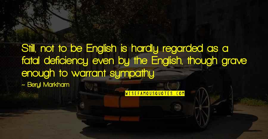 Nationality's Quotes By Beryl Markham: Still, not to be English is hardly regarded