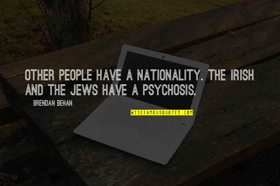 Nationality's Quotes By Brendan Behan: Other people have a nationality. The Irish and