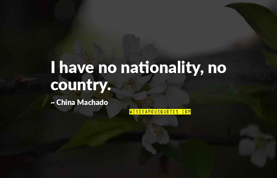 Nationality's Quotes By China Machado: I have no nationality, no country.