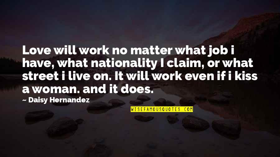 Nationality's Quotes By Daisy Hernandez: Love will work no matter what job i