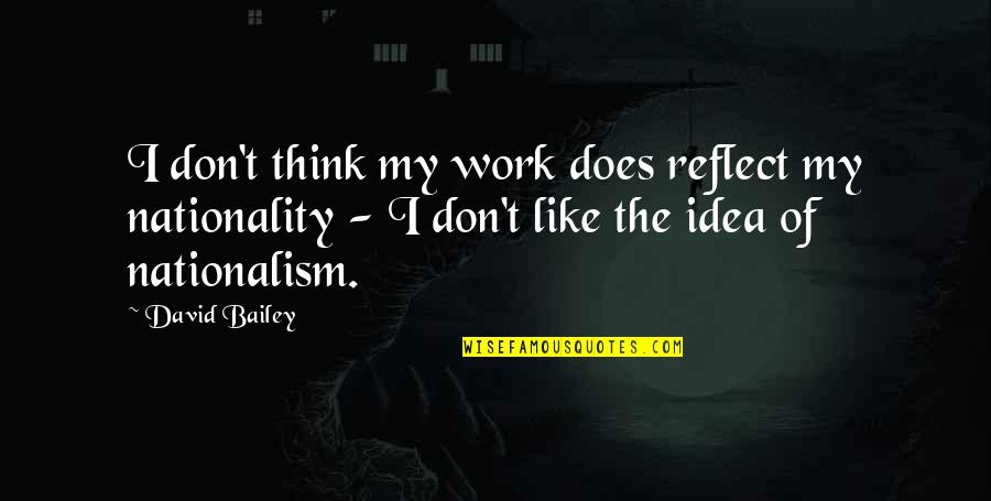 Nationality's Quotes By David Bailey: I don't think my work does reflect my
