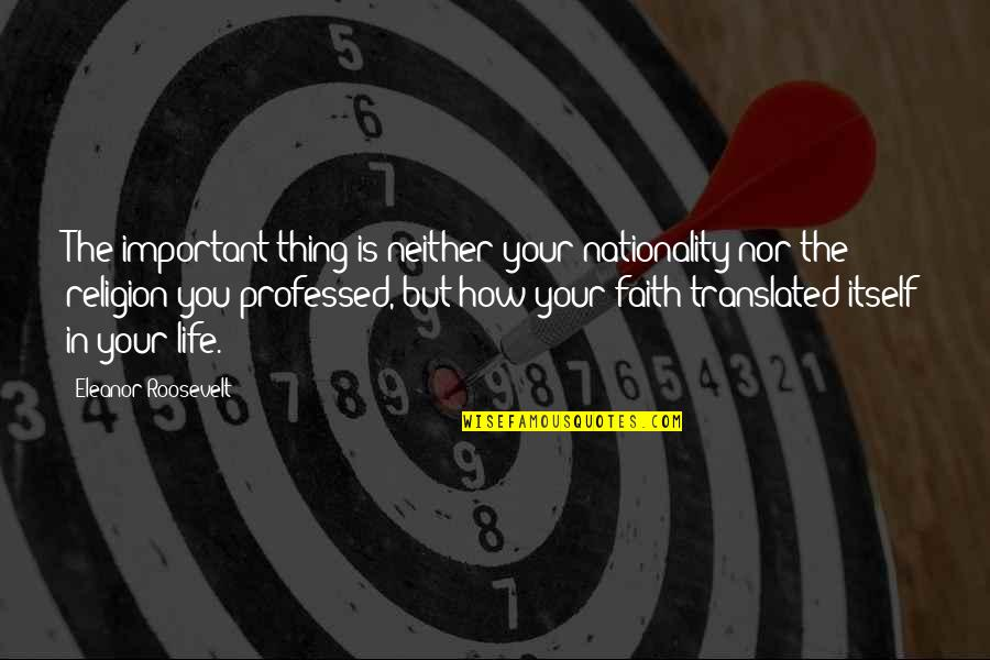 Nationality's Quotes By Eleanor Roosevelt: The important thing is neither your nationality nor