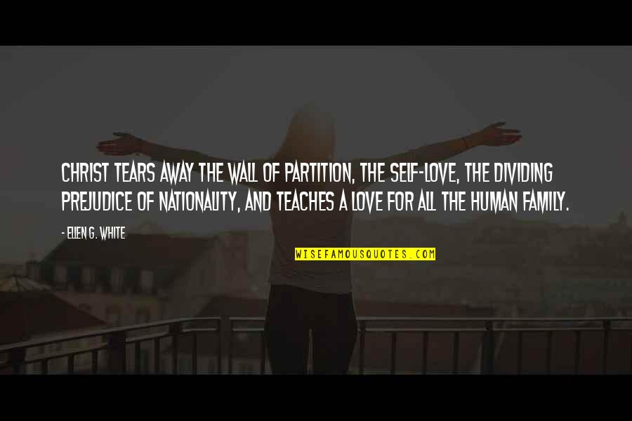 Nationality's Quotes By Ellen G. White: Christ tears away the wall of partition, the