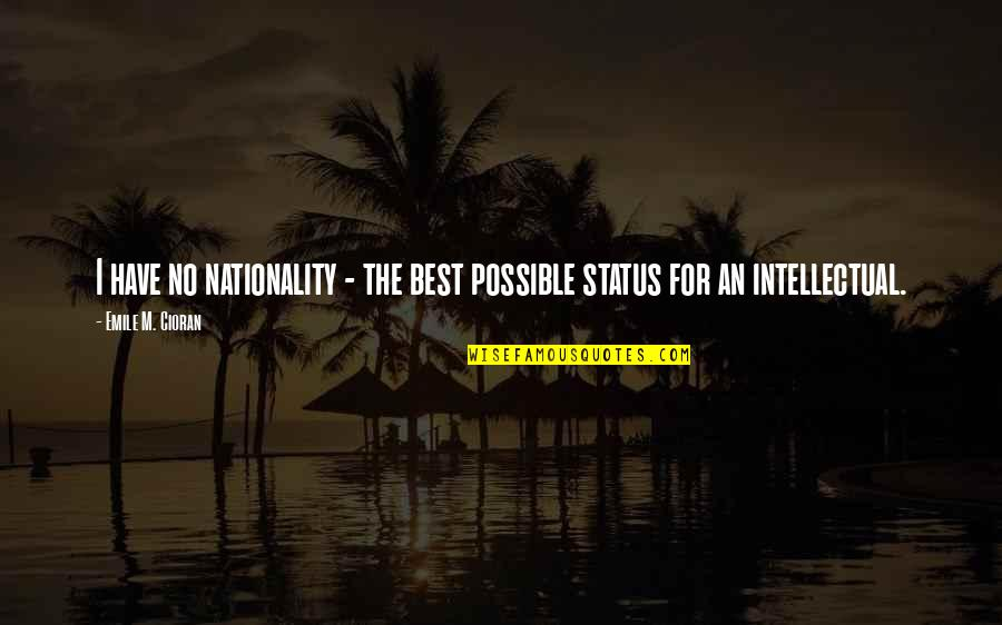 Nationality's Quotes By Emile M. Cioran: I have no nationality - the best possible