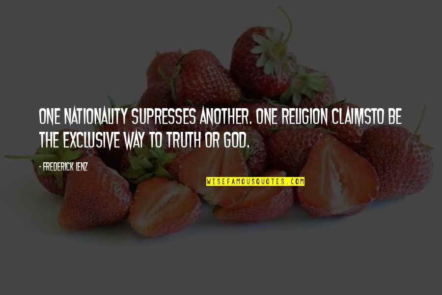 Nationality's Quotes By Frederick Lenz: One nationality supresses another. One religion claimsto be
