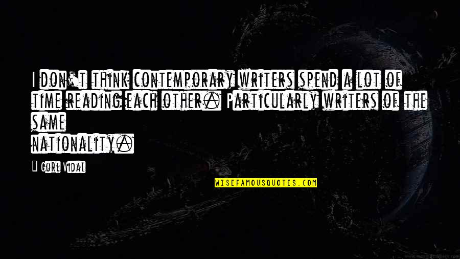Nationality's Quotes By Gore Vidal: I don't think contemporary writers spend a lot