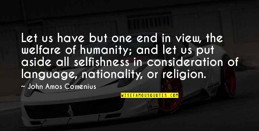 Nationality's Quotes By John Amos Comenius: Let us have but one end in view,