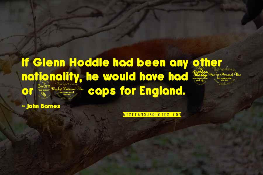 Nationality's Quotes By John Barnes: If Glenn Hoddle had been any other nationality,