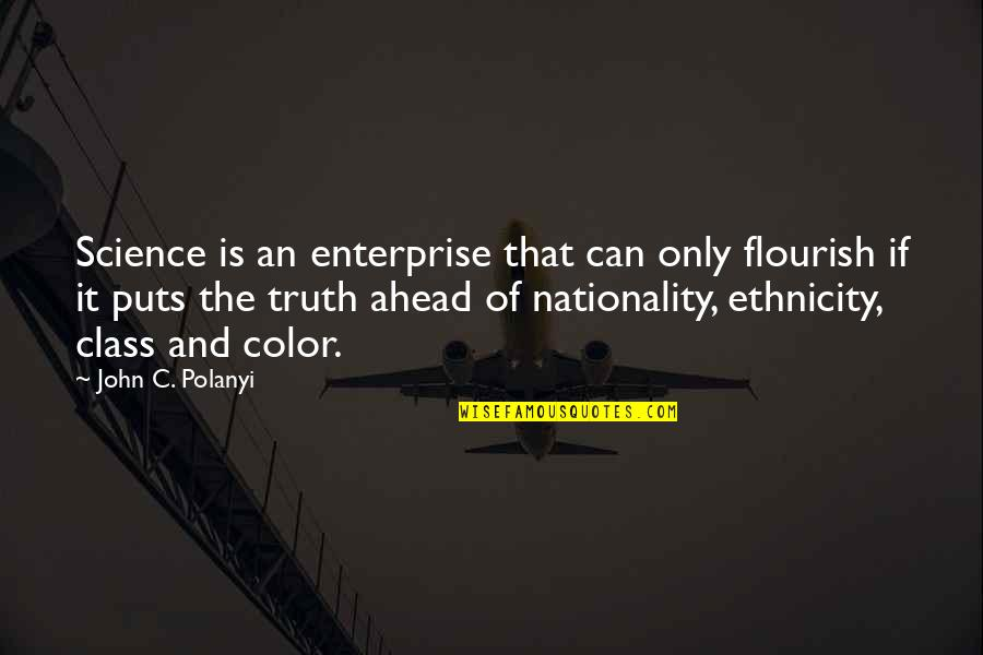 Nationality's Quotes By John C. Polanyi: Science is an enterprise that can only flourish