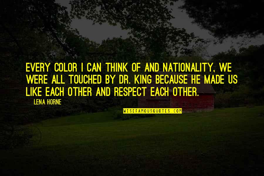 Nationality's Quotes By Lena Horne: Every color I can think of and nationality,