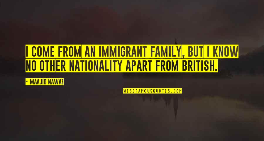 Nationality's Quotes By Maajid Nawaz: I come from an immigrant family, but I