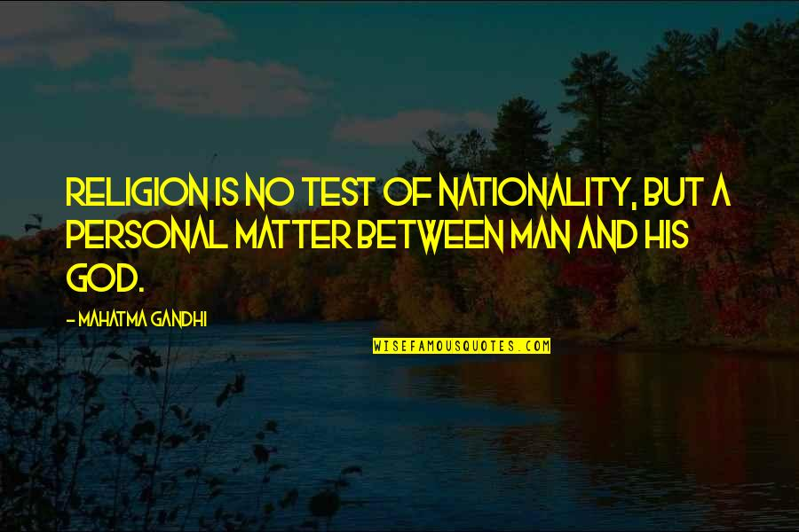 Nationality's Quotes By Mahatma Gandhi: Religion is no test of nationality, but a