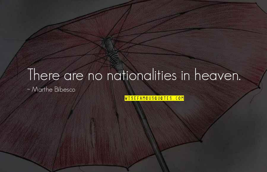 Nationality's Quotes By Marthe Bibesco: There are no nationalities in heaven.