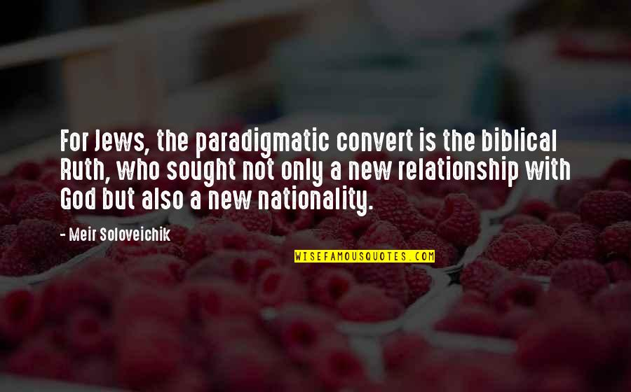 Nationality's Quotes By Meir Soloveichik: For Jews, the paradigmatic convert is the biblical