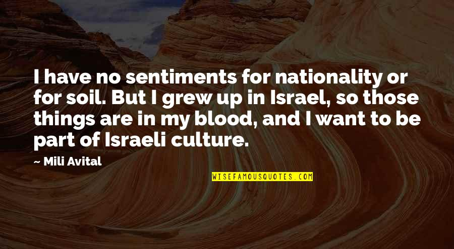 Nationality's Quotes By Mili Avital: I have no sentiments for nationality or for