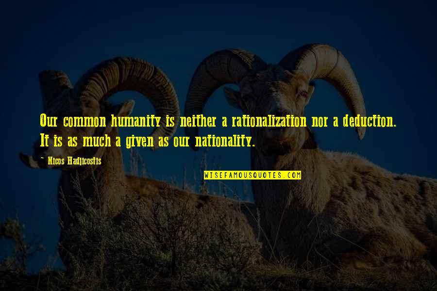Nationality's Quotes By Nicos Hadjicostis: Our common humanity is neither a rationalization nor