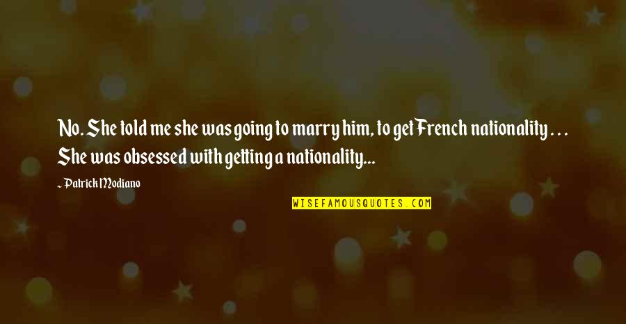 Nationality's Quotes By Patrick Modiano: No. She told me she was going to