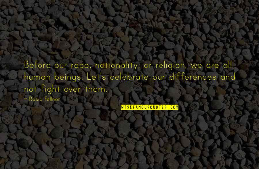 Nationality's Quotes By Rosie Fellner: Before our race, nationality, or religion, we are