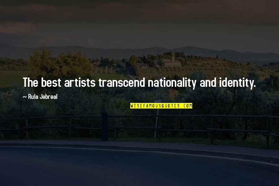 Nationality's Quotes By Rula Jebreal: The best artists transcend nationality and identity.