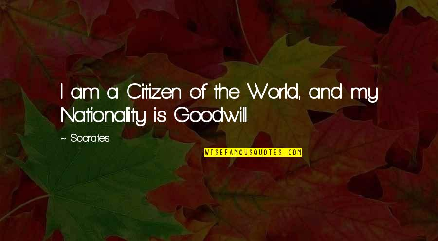 Nationality's Quotes By Socrates: I am a Citizen of the World, and