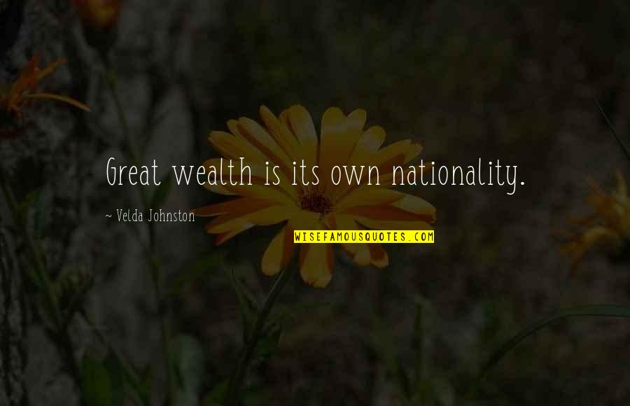 Nationality's Quotes By Velda Johnston: Great wealth is its own nationality.