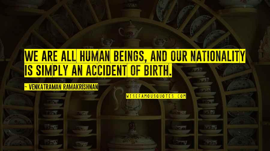 Nationality's Quotes By Venkatraman Ramakrishnan: We are all human beings, and our nationality