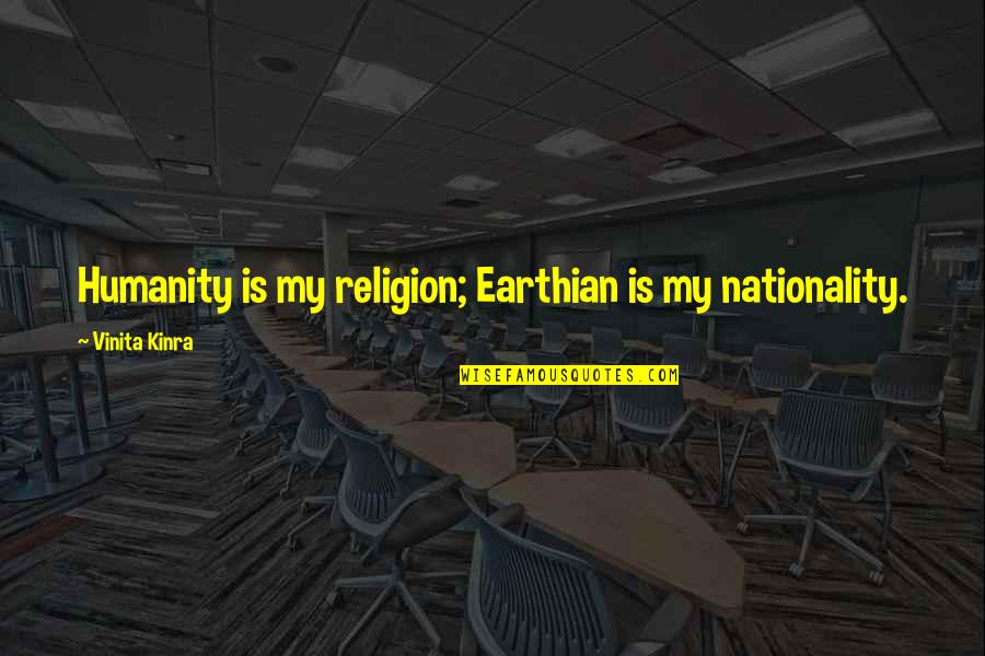Nationality's Quotes By Vinita Kinra: Humanity is my religion; Earthian is my nationality.