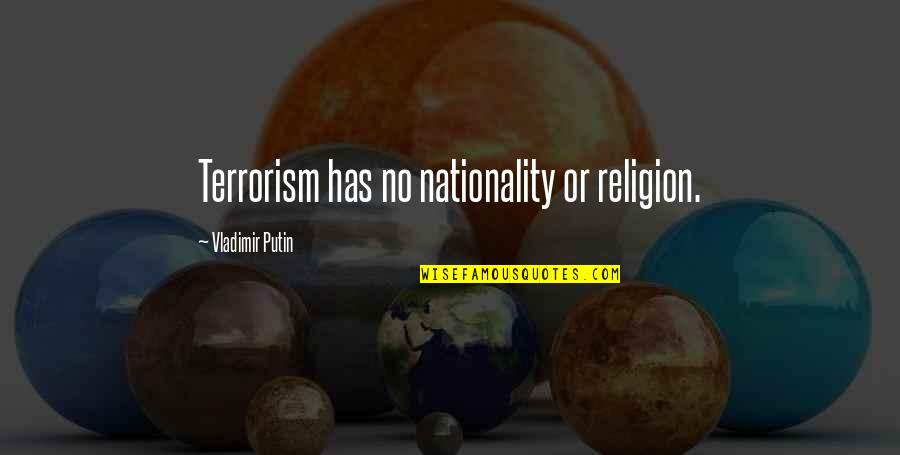 Nationality's Quotes By Vladimir Putin: Terrorism has no nationality or religion.
