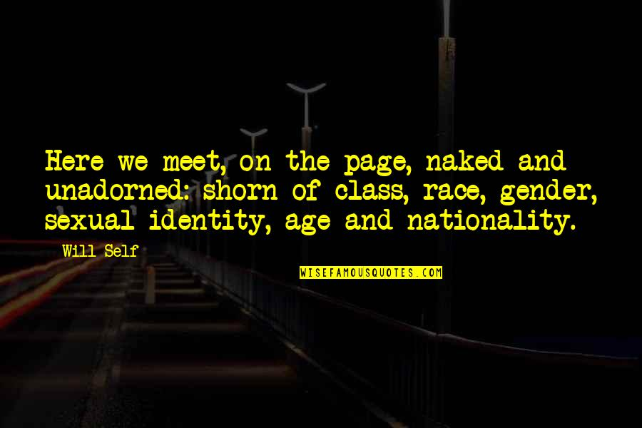 Nationality's Quotes By Will Self: Here we meet, on the page, naked and