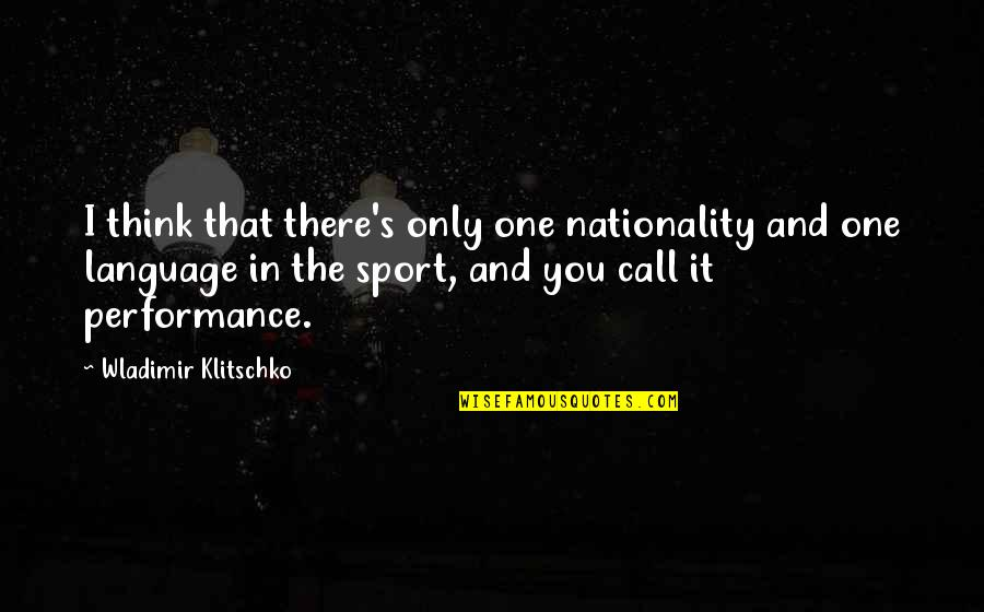Nationality's Quotes By Wladimir Klitschko: I think that there's only one nationality and