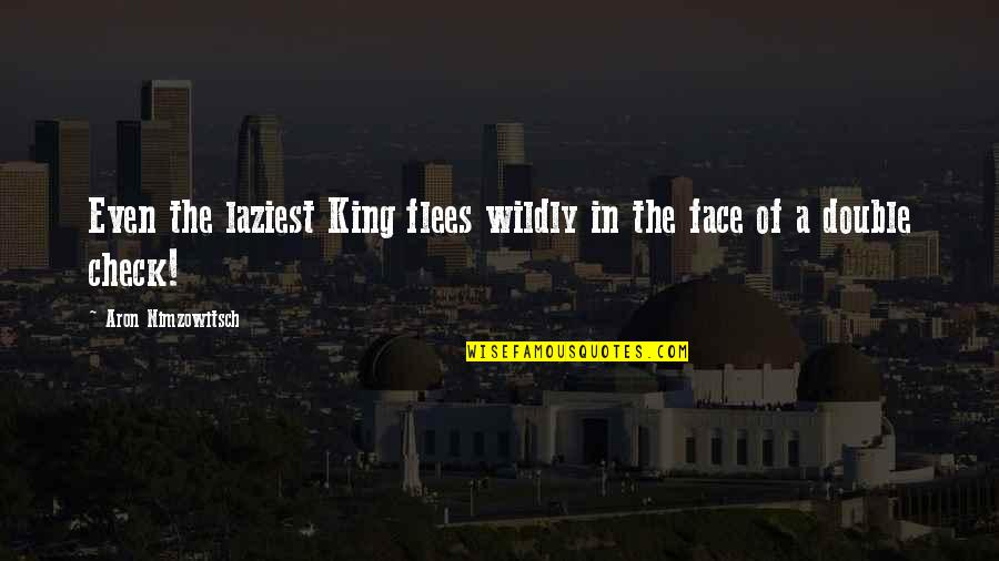 Nationes Quotes By Aron Nimzowitsch: Even the laziest King flees wildly in the