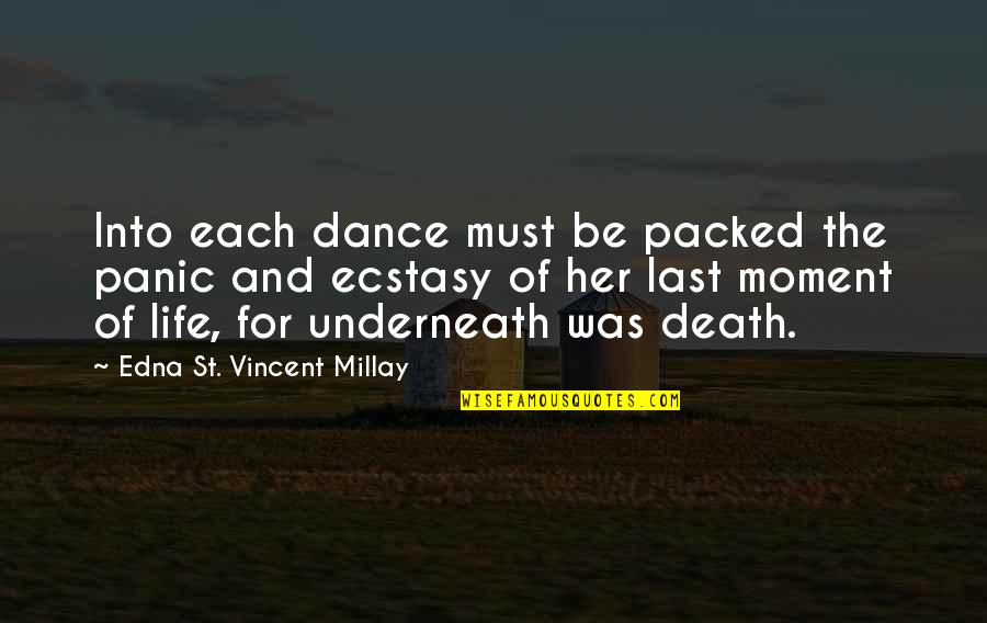 Nationes Quotes By Edna St. Vincent Millay: Into each dance must be packed the panic