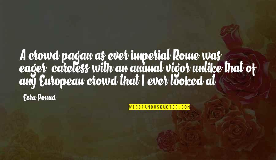 Nationes Quotes By Ezra Pound: A crowd pagan as ever imperial Rome was,