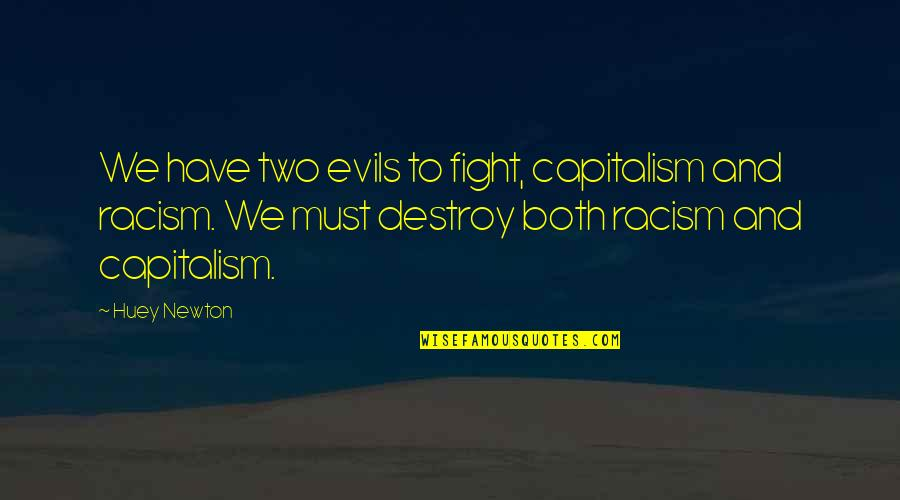 Nationes Quotes By Huey Newton: We have two evils to fight, capitalism and