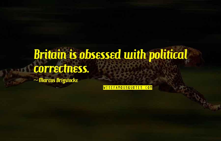 Nationes Quotes By Marcus Brigstocke: Britain is obsessed with political correctness.