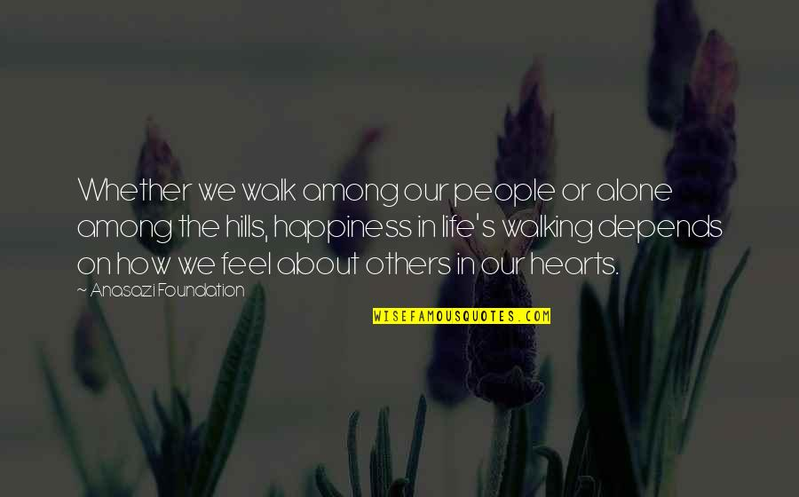 Native American Healing Quotes By Anasazi Foundation: Whether we walk among our people or alone