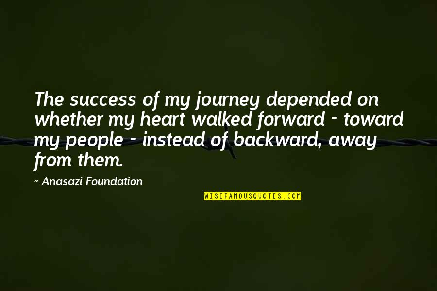 Native American Healing Quotes By Anasazi Foundation: The success of my journey depended on whether