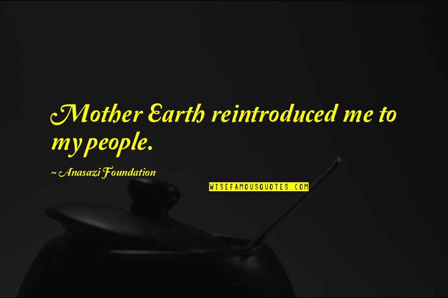 Native American Healing Quotes By Anasazi Foundation: Mother Earth reintroduced me to my people.