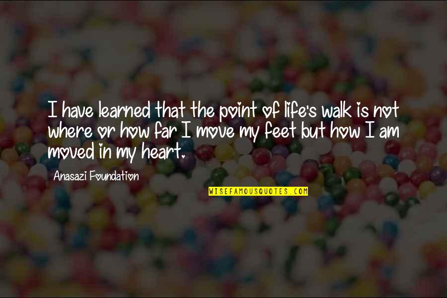 Native American Healing Quotes By Anasazi Foundation: I have learned that the point of life's