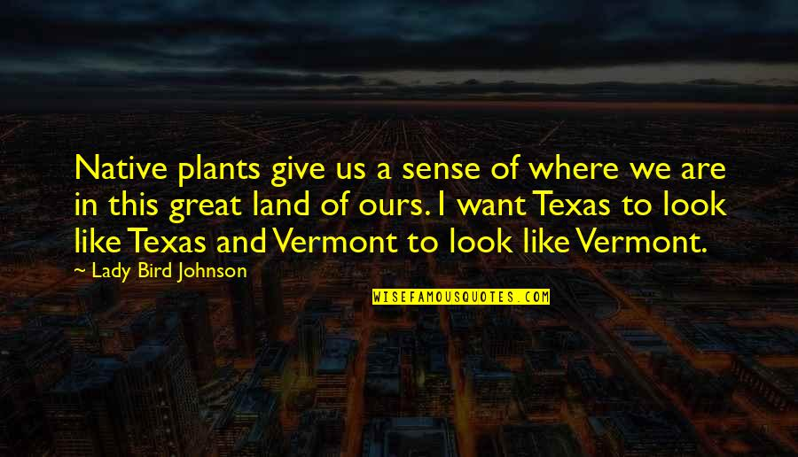 Native Plants Quotes By Lady Bird Johnson: Native plants give us a sense of where