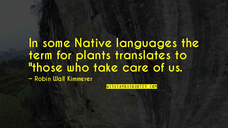 Native Plants Quotes By Robin Wall Kimmerer: In some Native languages the term for plants