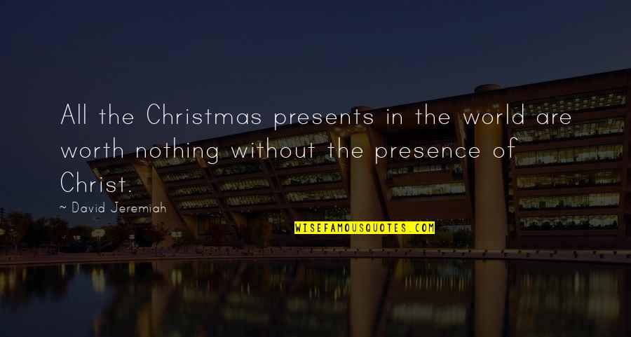 Nativity Feast Quotes By David Jeremiah: All the Christmas presents in the world are