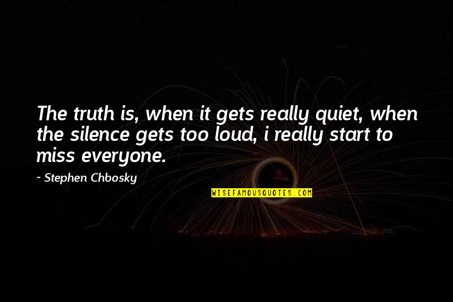 Nativity Feast Quotes By Stephen Chbosky: The truth is, when it gets really quiet,