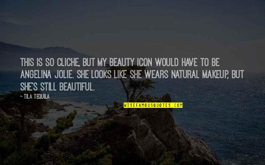 Natural Beauty Makeup Quotes By Tila Tequila: This is so cliche, but my beauty icon