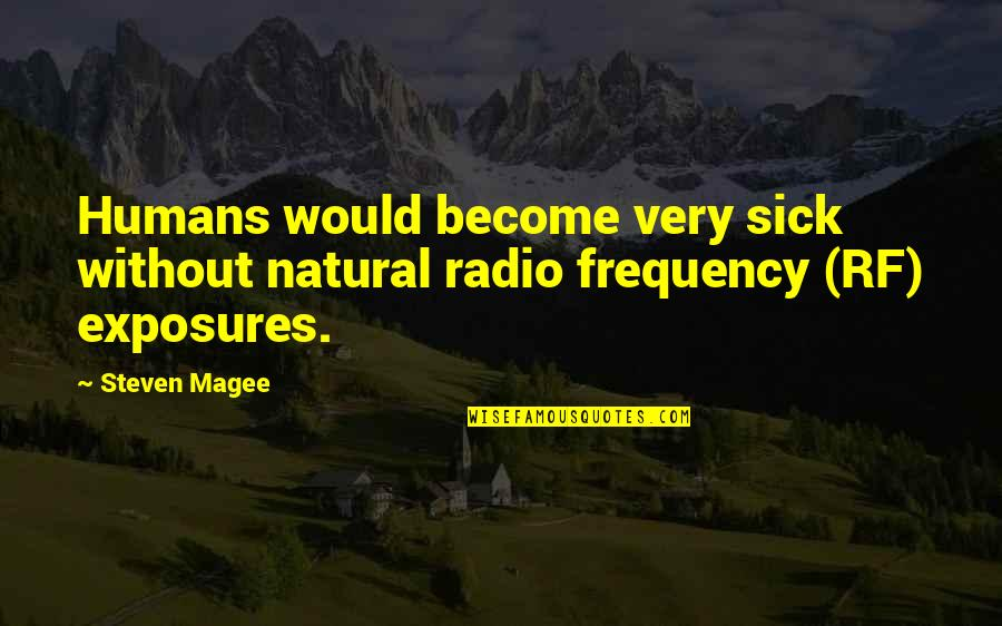 Natural Frequency Quotes By Steven Magee: Humans would become very sick without natural radio