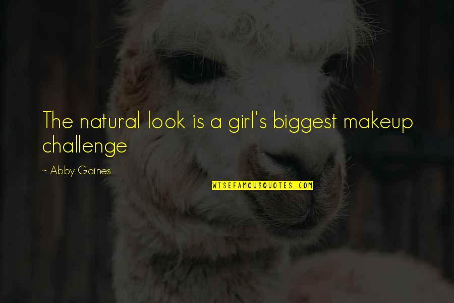 Natural Girl Quotes By Abby Gaines: The natural look is a girl's biggest makeup