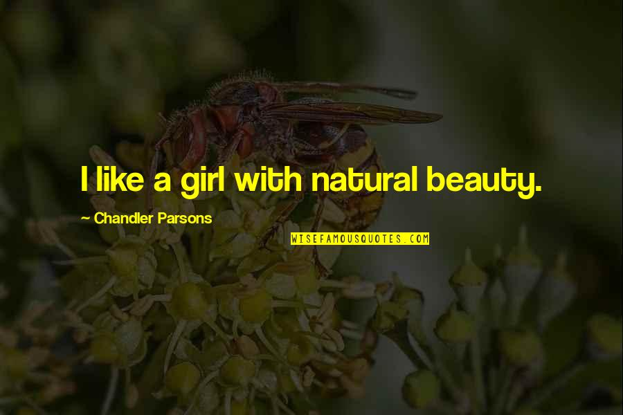 Natural Girl Quotes By Chandler Parsons: I like a girl with natural beauty.