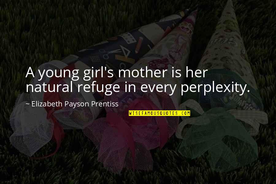 Natural Girl Quotes By Elizabeth Payson Prentiss: A young girl's mother is her natural refuge